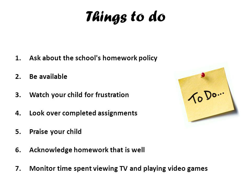 Things to do Ask about the school s homework policy Be available