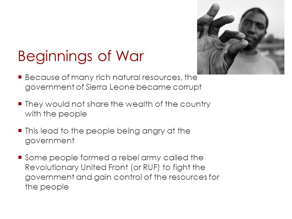 Beginnings of War Because of many rich natural resources, the government of Sierra Leone became corrupt.