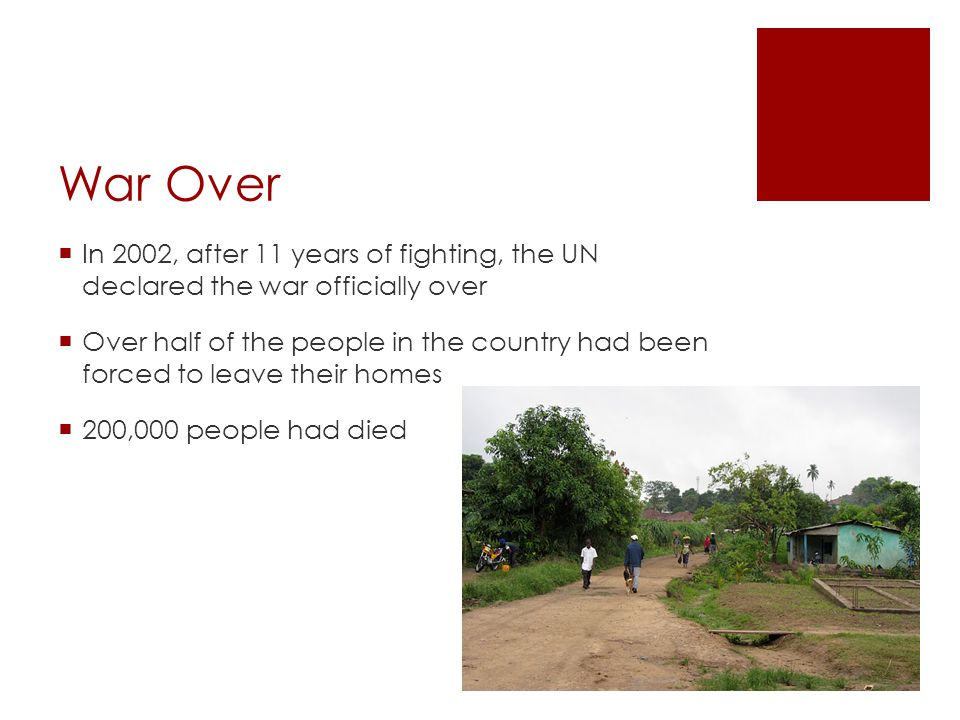 War Over In 2002, after 11 years of fighting, the UN declared the war officially over.