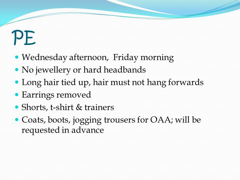 PE Wednesday afternoon, Friday morning No jewellery or hard headbands