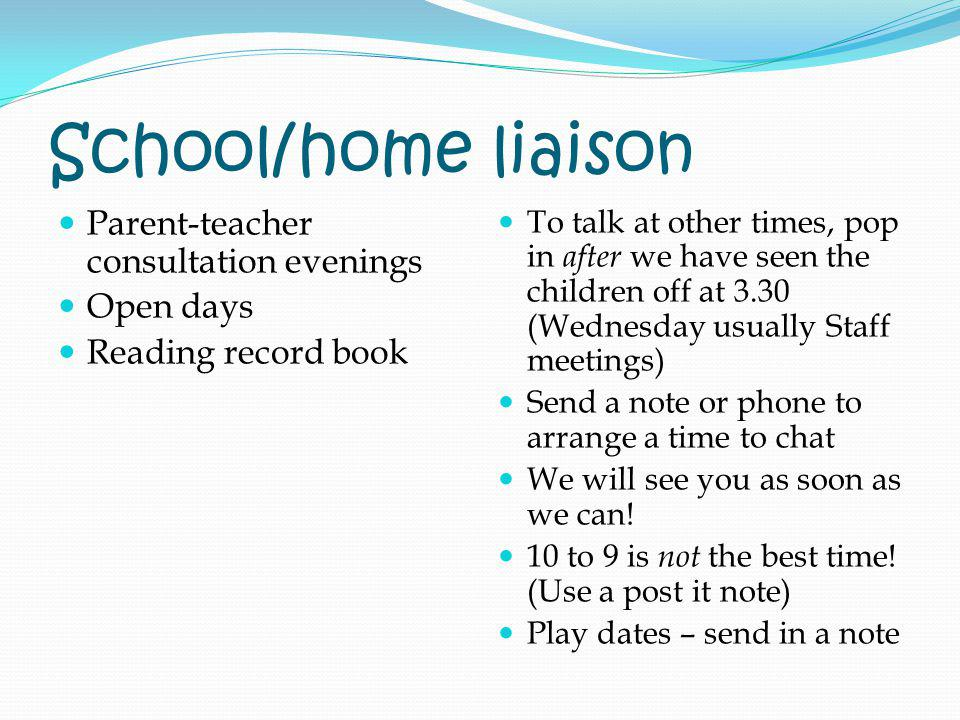 School/home liaison Parent-teacher consultation evenings Open days