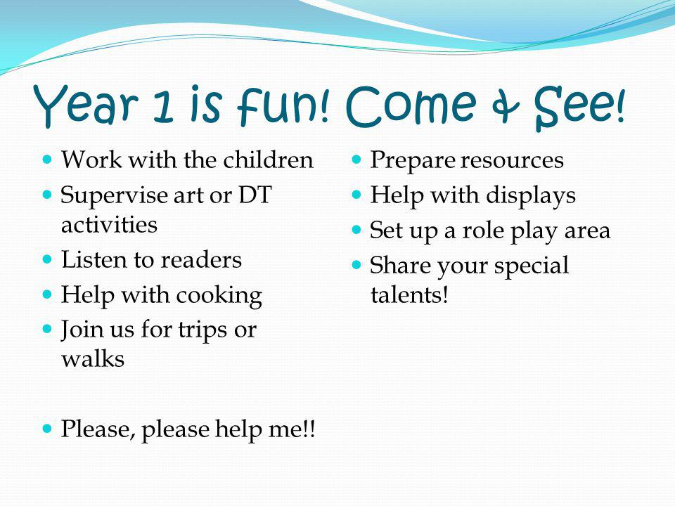 Year 1 is fun! Come & See! Work with the children