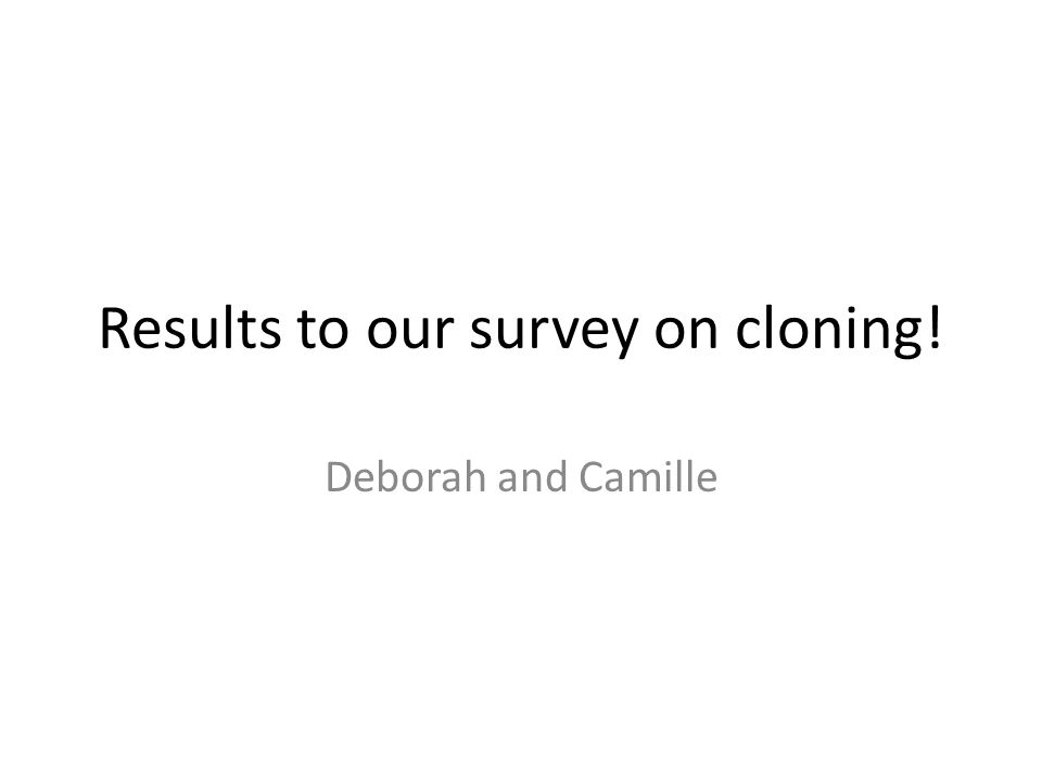 Results to our survey on cloning!