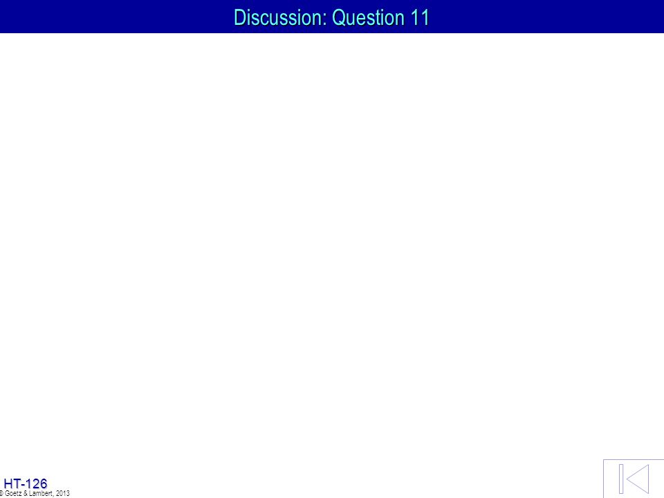 Discussion: Question 11 © Goetz & Lambert, 2013