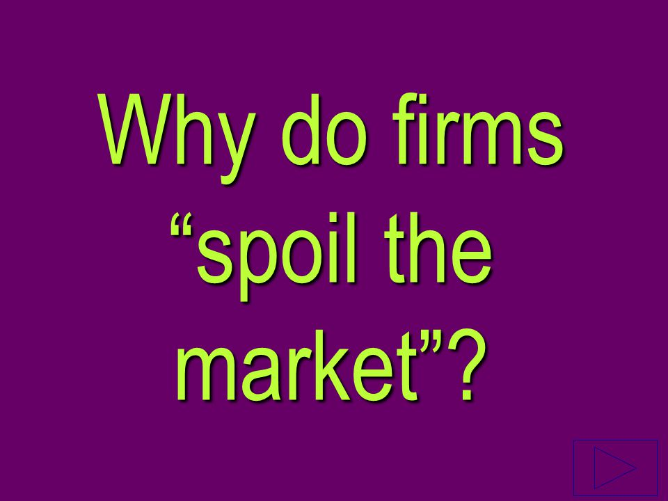 Why do firms spoil the market