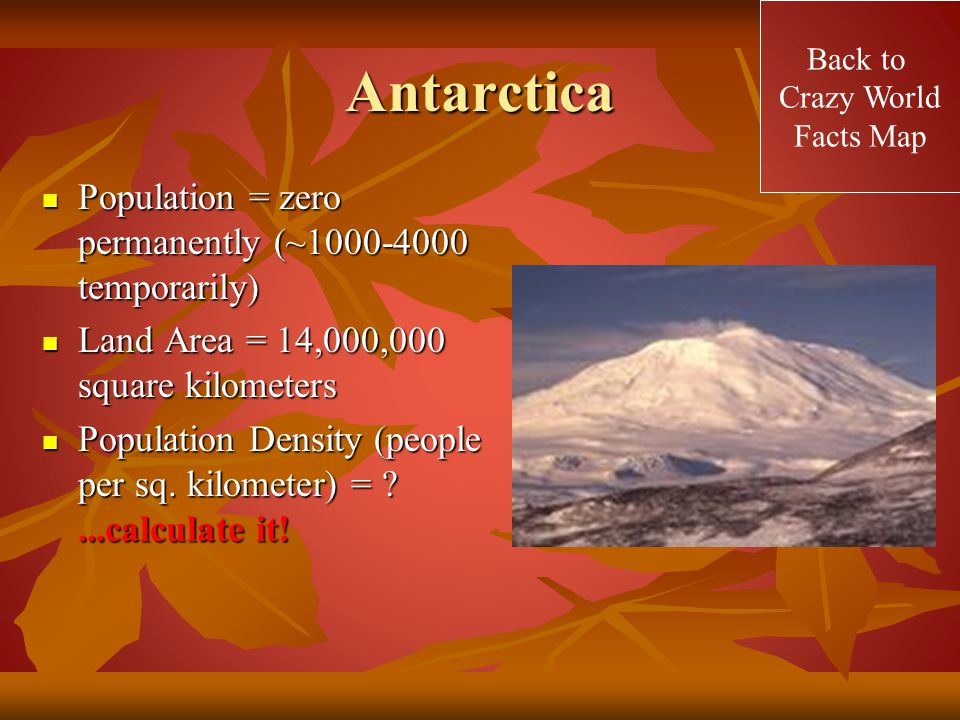 Antarctica Population = zero permanently (~1000-4000 temporarily)