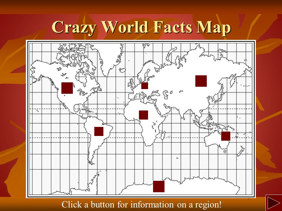 Crazy World Facts Map Click a button for information on a region!