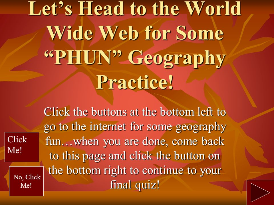 Let's Head to the World Wide Web for Some PHUN Geography Practice!
