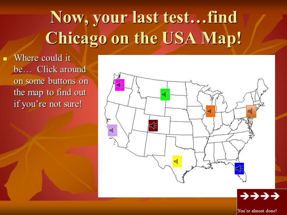 Now, your last test…find Chicago on the USA Map!
