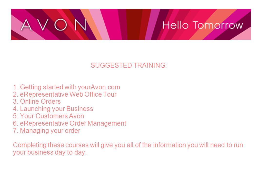 SUGGESTED TRAINING: 1. Getting started with yourAvon.com. 2. eRepresentative Web Office Tour. 3. Online Orders.
