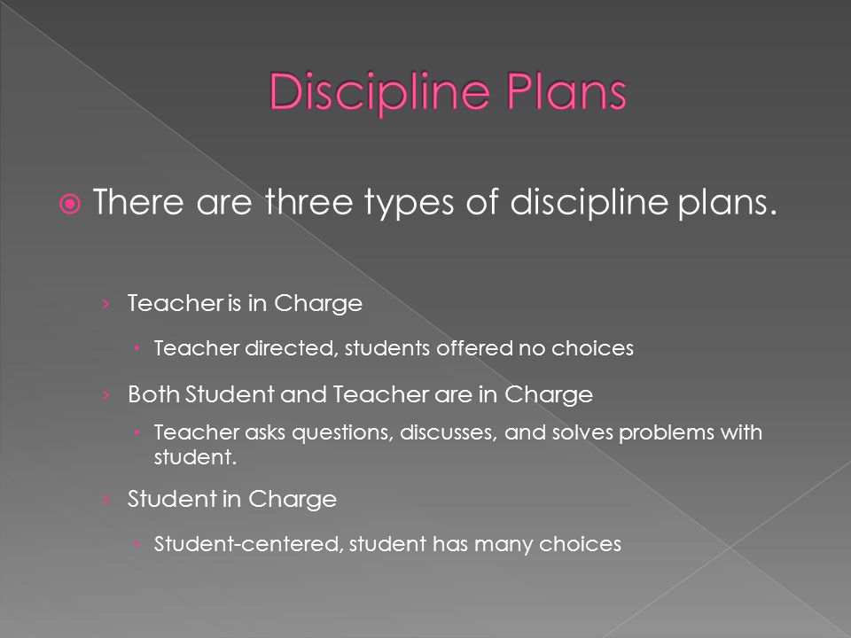 Discipline Plans There are three types of discipline plans.