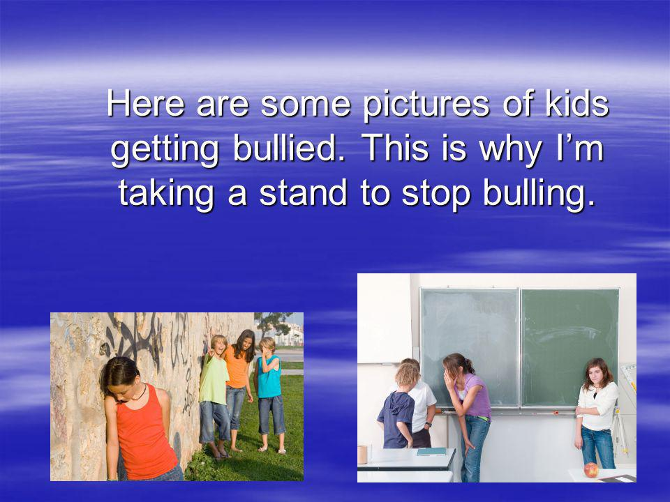 Here are some pictures of kids getting bullied