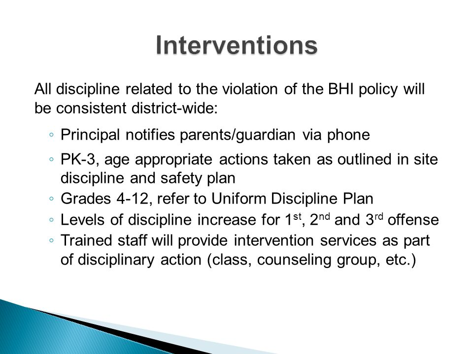 Interventions All discipline related to the violation of the BHI policy will be consistent district-wide: