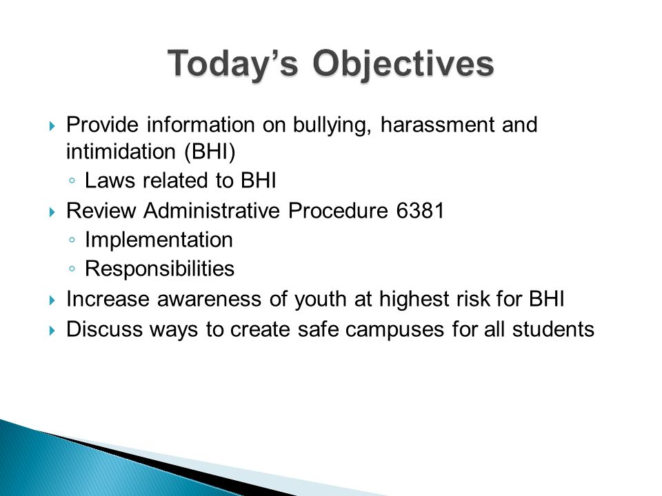 Today's Objectives Provide information on bullying, harassment and intimidation (BHI) Laws related to BHI.