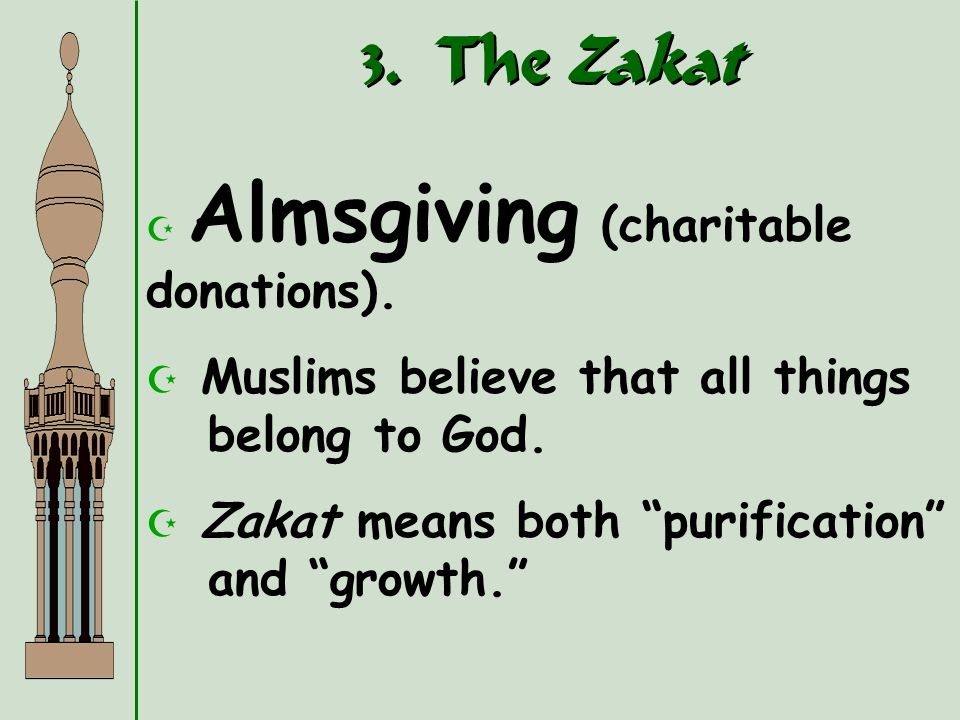 3. The Zakat Muslims believe that all things belong to God.
