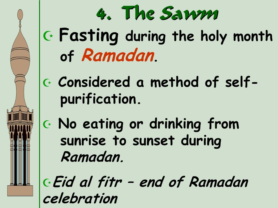 4. The Sawm Fasting during the holy month of Ramadan.
