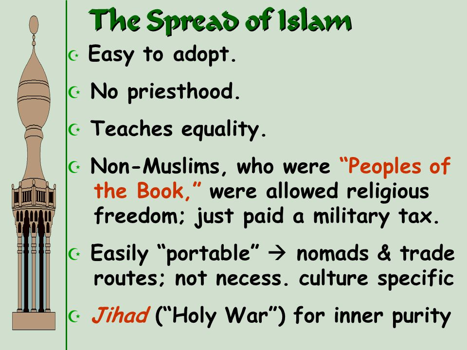 The Spread of Islam No priesthood. Teaches equality.