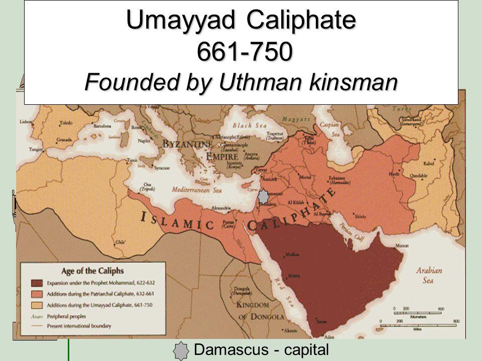 Umayyad Caliphate 661-750 Founded by Uthman kinsman
