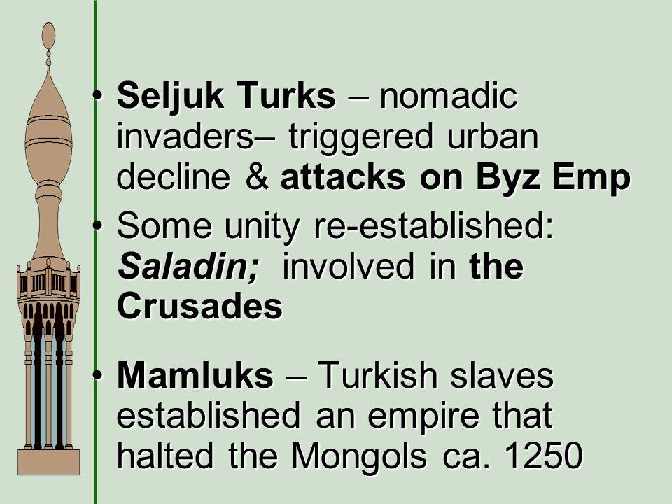 Seljuk Turks – nomadic invaders– triggered urban decline & attacks on Byz Emp