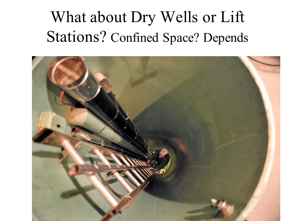 What about Dry Wells or Lift Stations Confined Space Depends