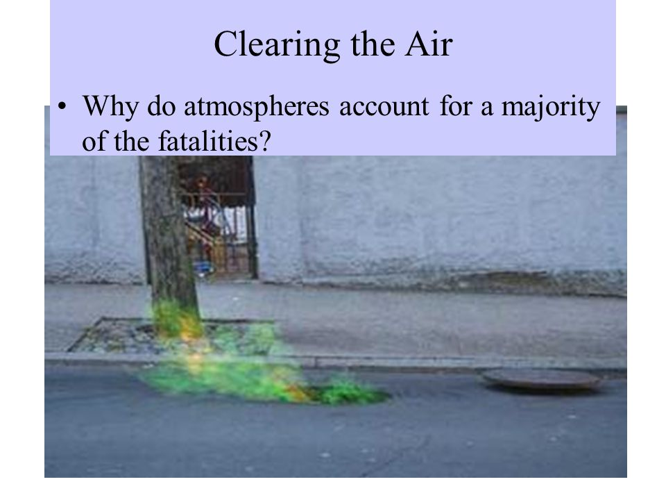 Clearing the Air Why do atmospheres account for a majority of the fatalities