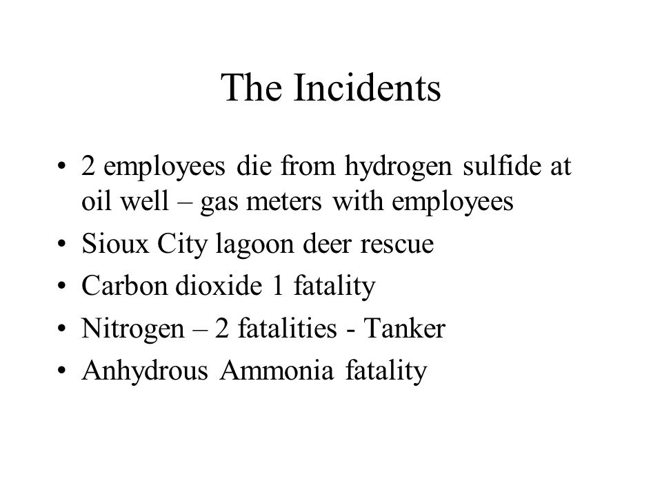 The Incidents 2 employees die from hydrogen sulfide at oil well – gas meters with employees. Sioux City lagoon deer rescue.