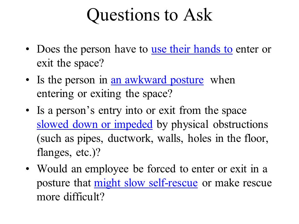 Questions to Ask Does the person have to use their hands to enter or exit the space
