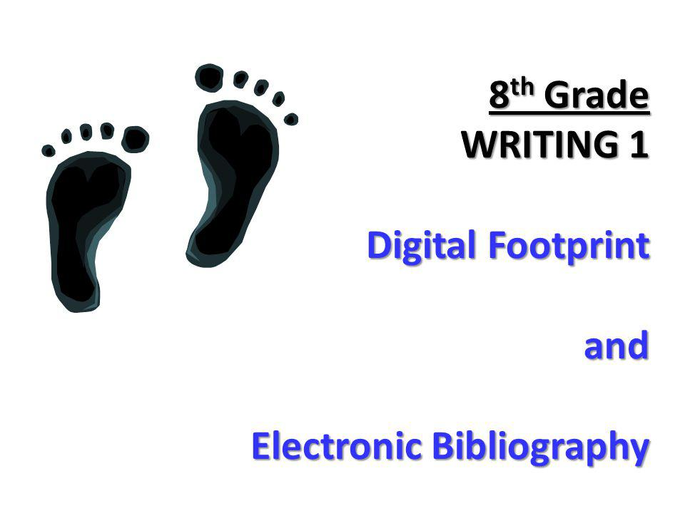 8th Grade WRITING 1 Digital Footprint and Electronic Bibliography