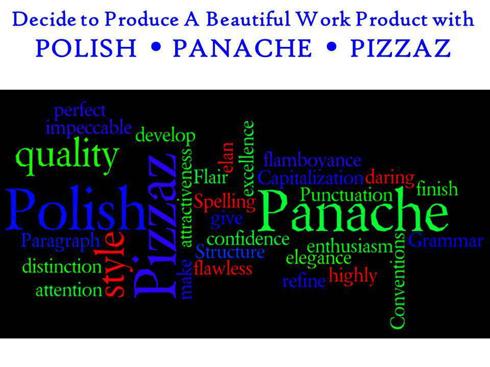 Decide to Produce A Beautiful Work Product with POLISH  PANACHE  PIZZAZ
