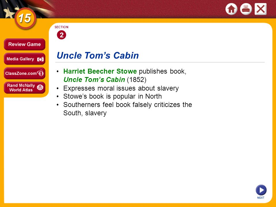 2 SECTION. Uncle Tom's Cabin. • Harriet Beecher Stowe publishes book, Uncle Tom's Cabin (1852) • Expresses moral issues about slavery.