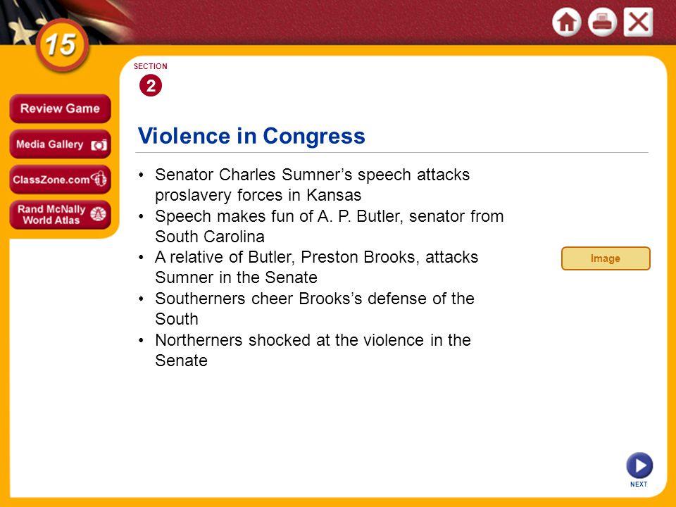 2 SECTION. Violence in Congress. • Senator Charles Sumner's speech attacks proslavery forces in Kansas.