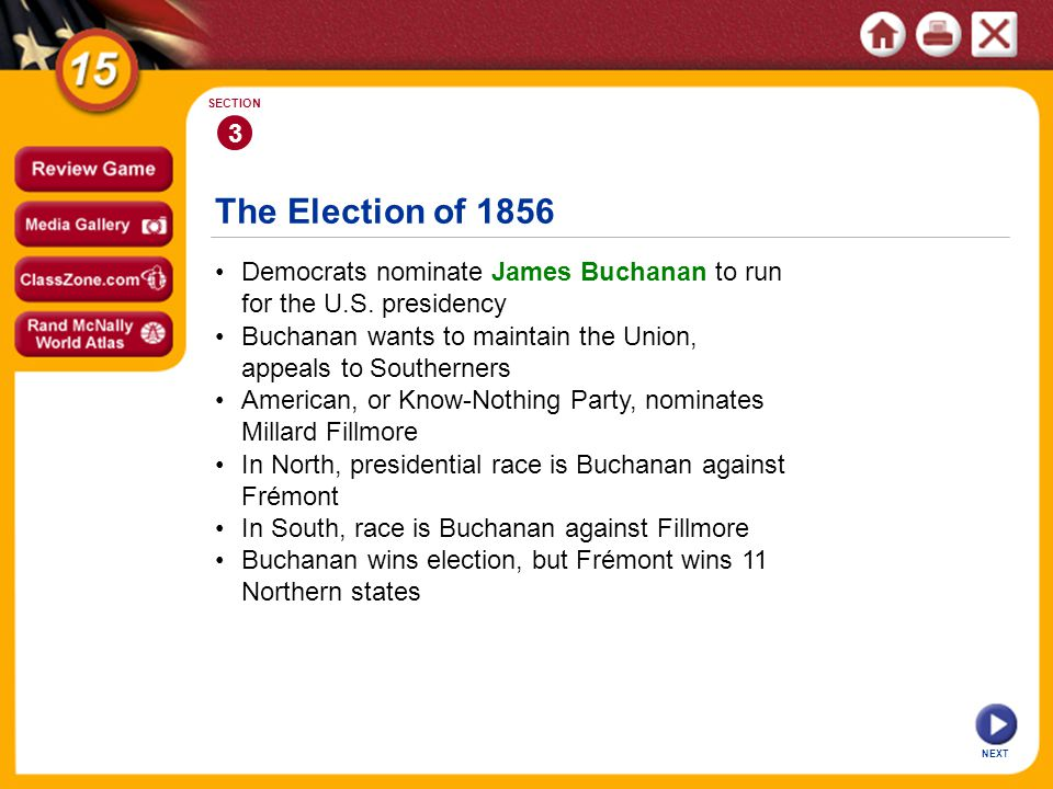 3 SECTION. The Election of 1856. • Democrats nominate James Buchanan to run for the U.S. presidency.