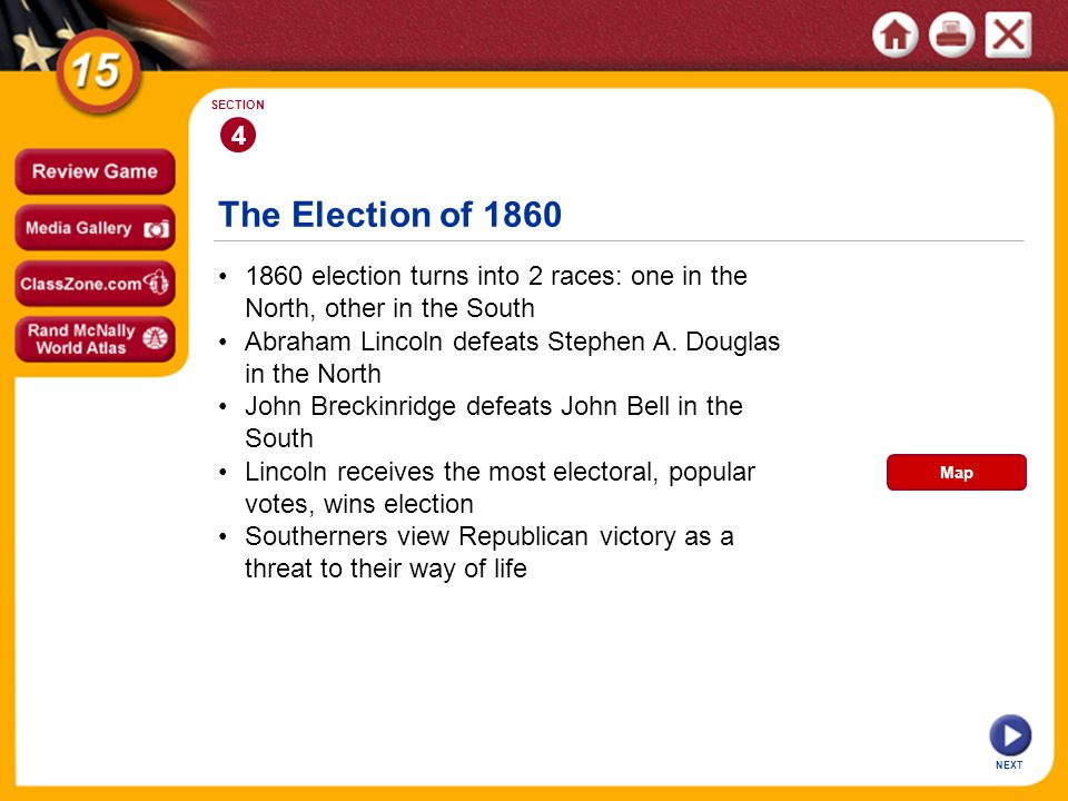 4 SECTION. The Election of 1860. • 1860 election turns into 2 races: one in the North, other in the South.