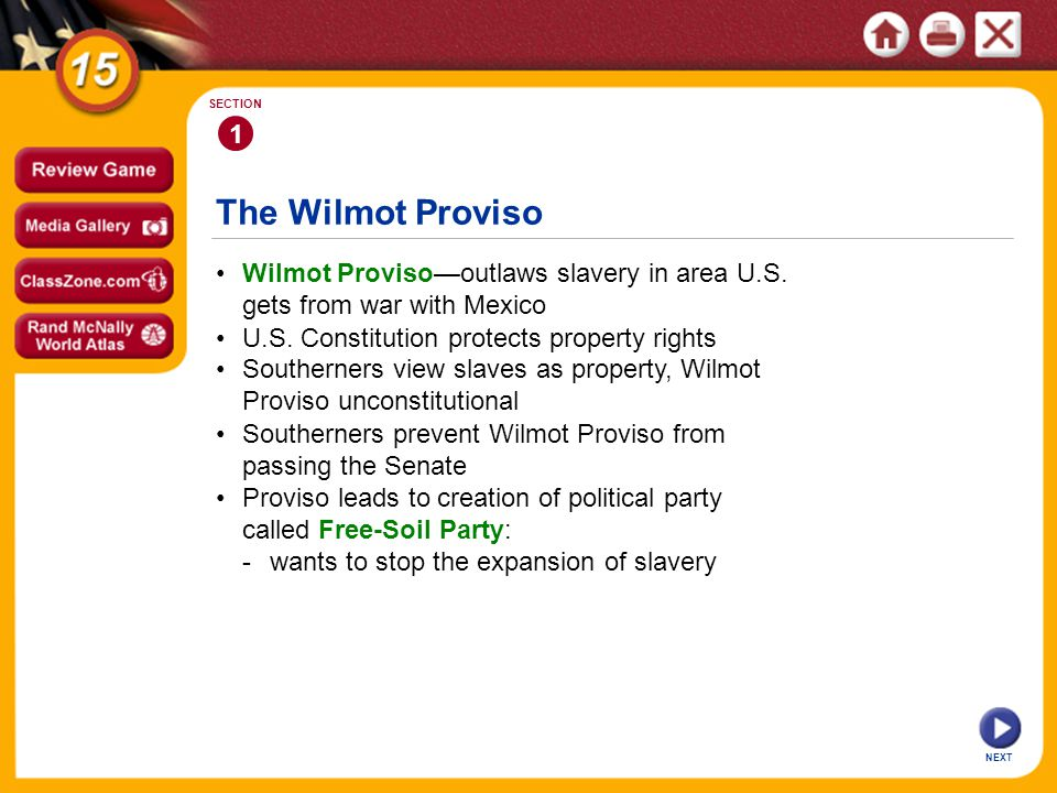1 SECTION. The Wilmot Proviso. • Wilmot Proviso—outlaws slavery in area U.S. gets from war with Mexico.