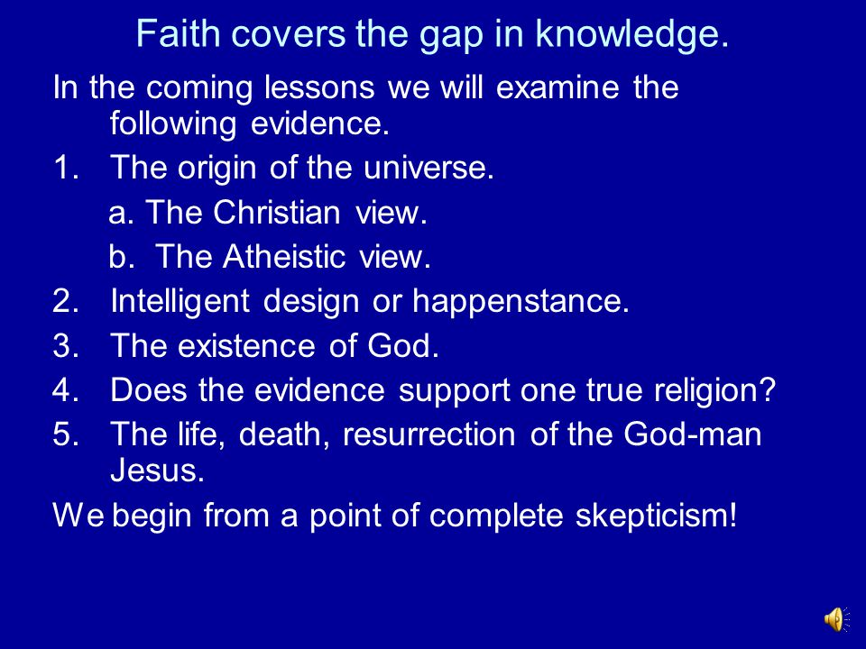 Faith covers the gap in knowledge.
