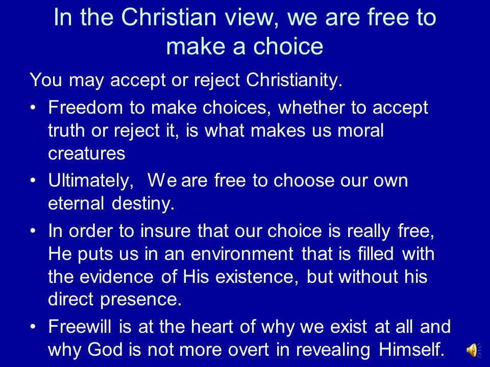 In the Christian view, we are free to make a choice