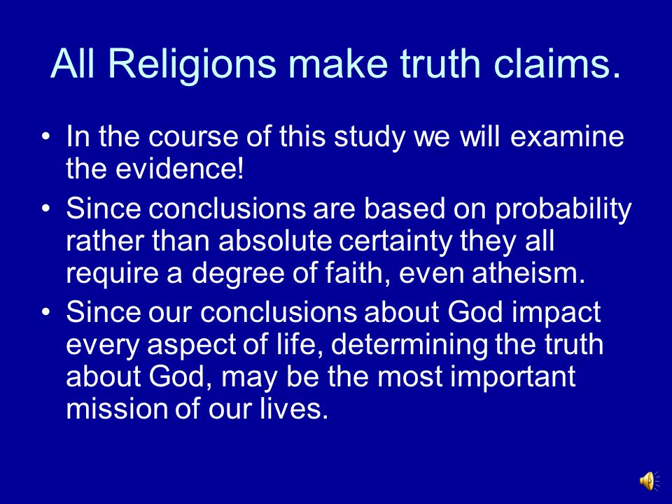 All Religions make truth claims.