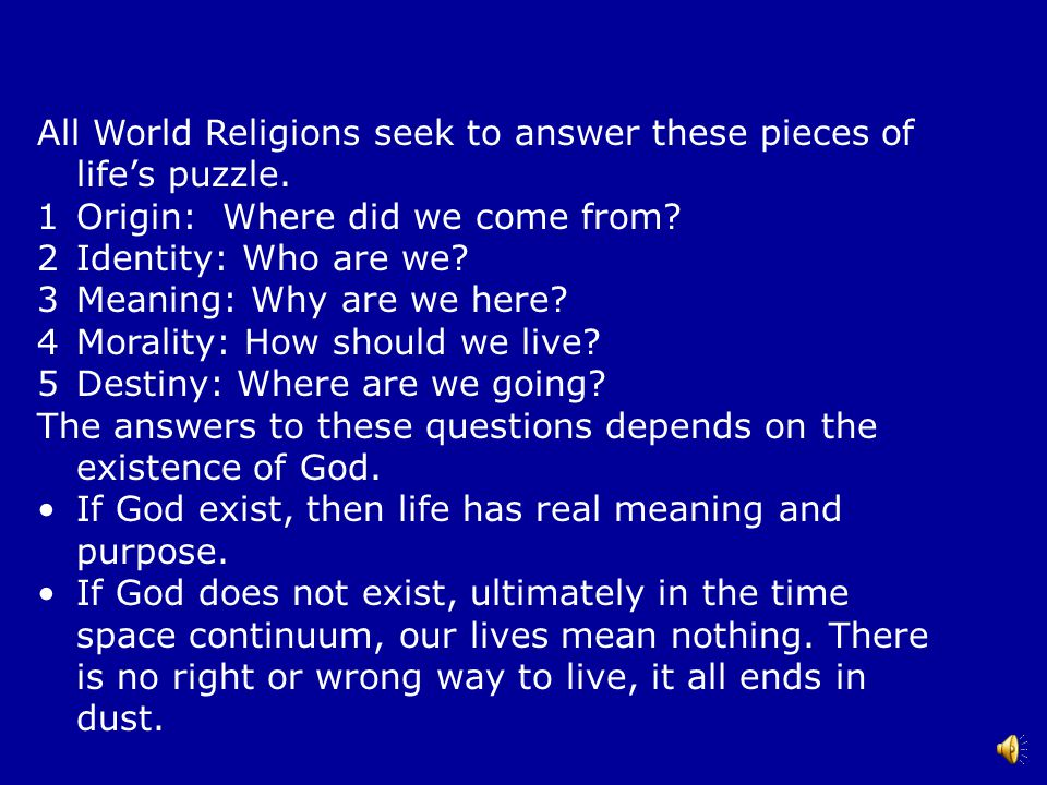 All World Religions seek to answer these pieces of life's puzzle.