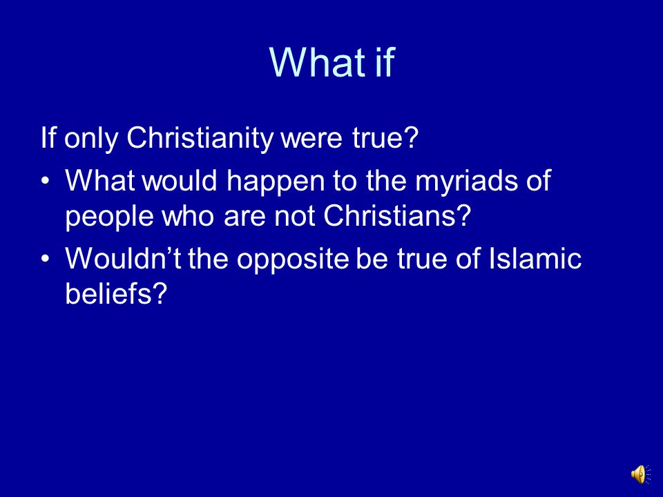 What if If only Christianity were true