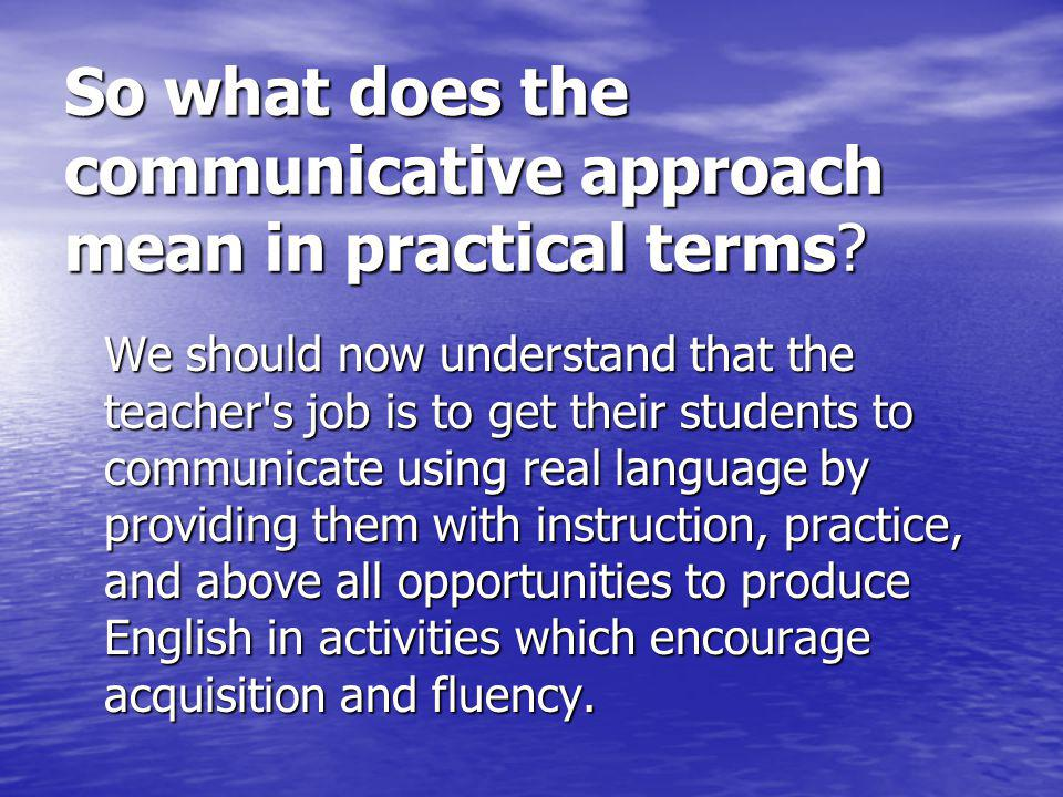 So what does the communicative approach mean in practical terms