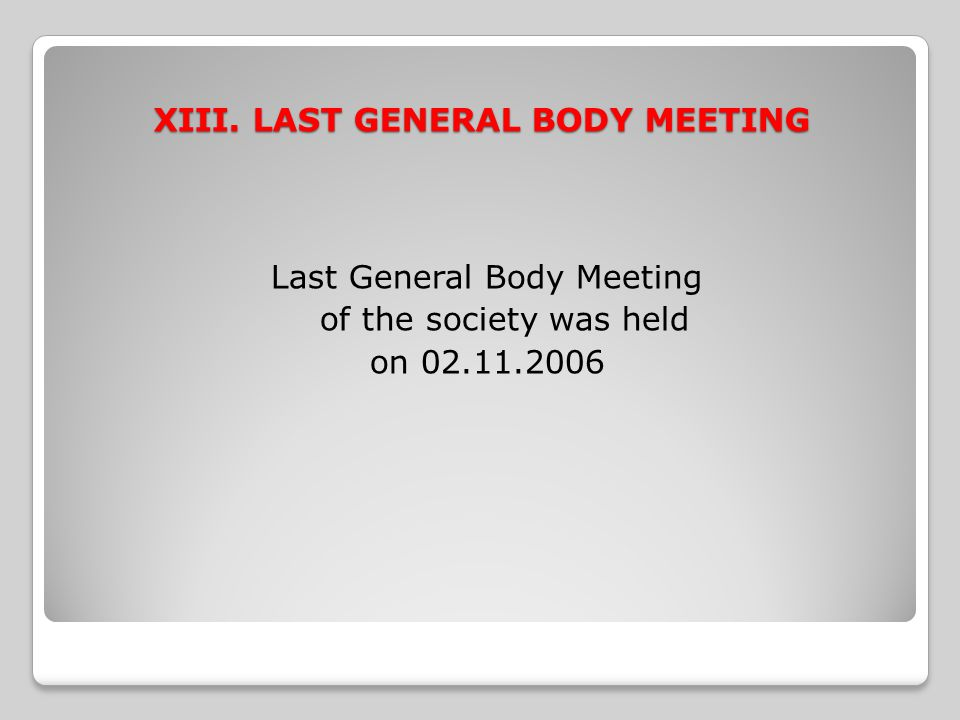 XIII. LAST GENERAL BODY MEETING