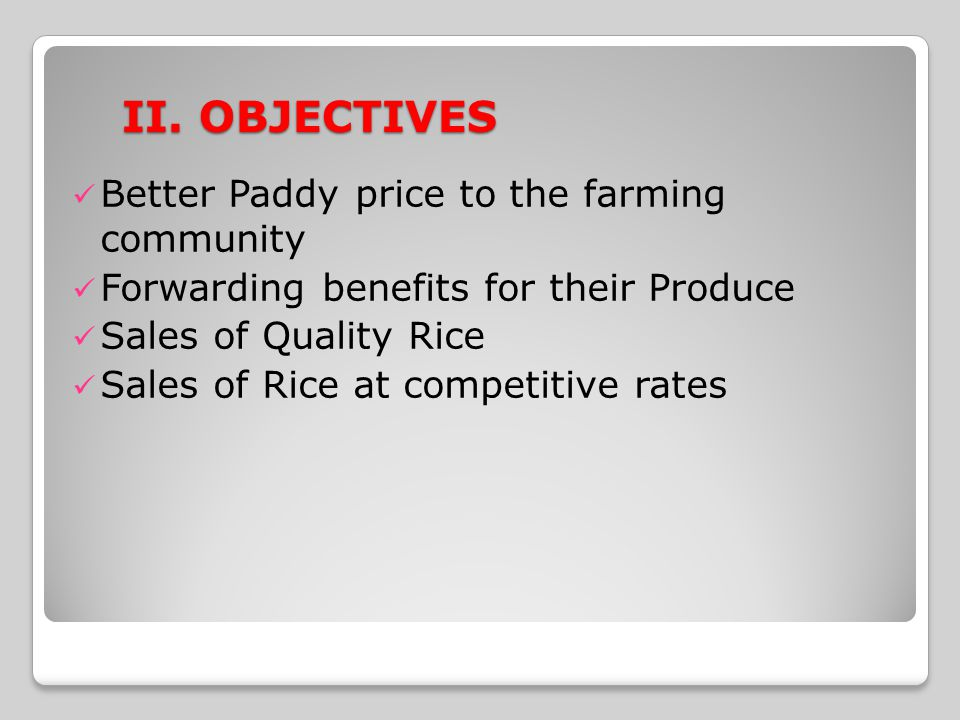 II. OBJECTIVES Better Paddy price to the farming community