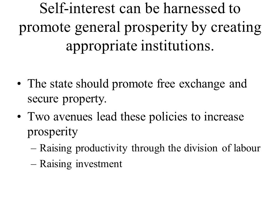 Self-interest can be harnessed to promote general prosperity by creating appropriate institutions.