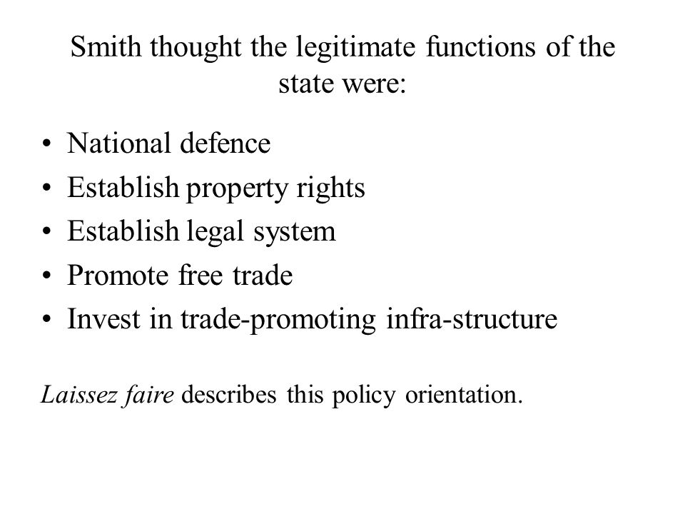 Smith thought the legitimate functions of the state were: