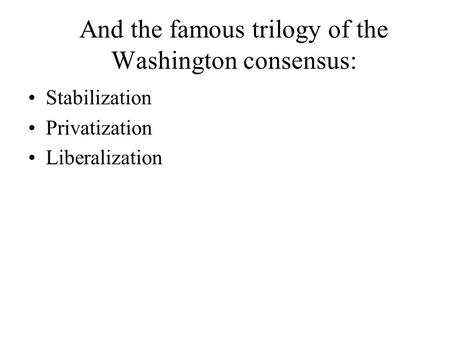 And the famous trilogy of the Washington consensus:
