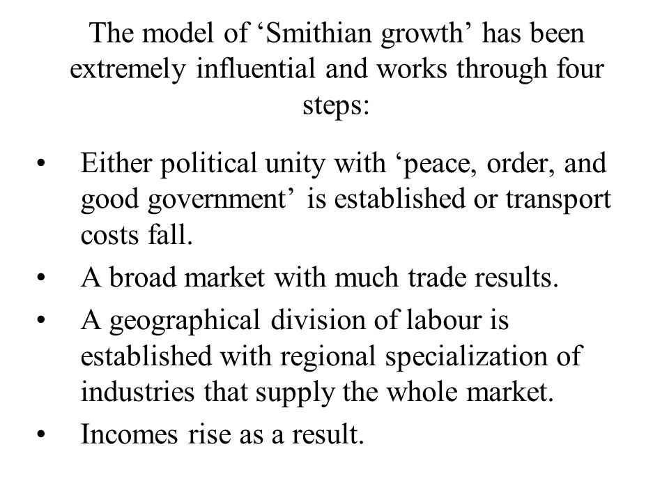 The model of 'Smithian growth' has been extremely influential and works through four steps:
