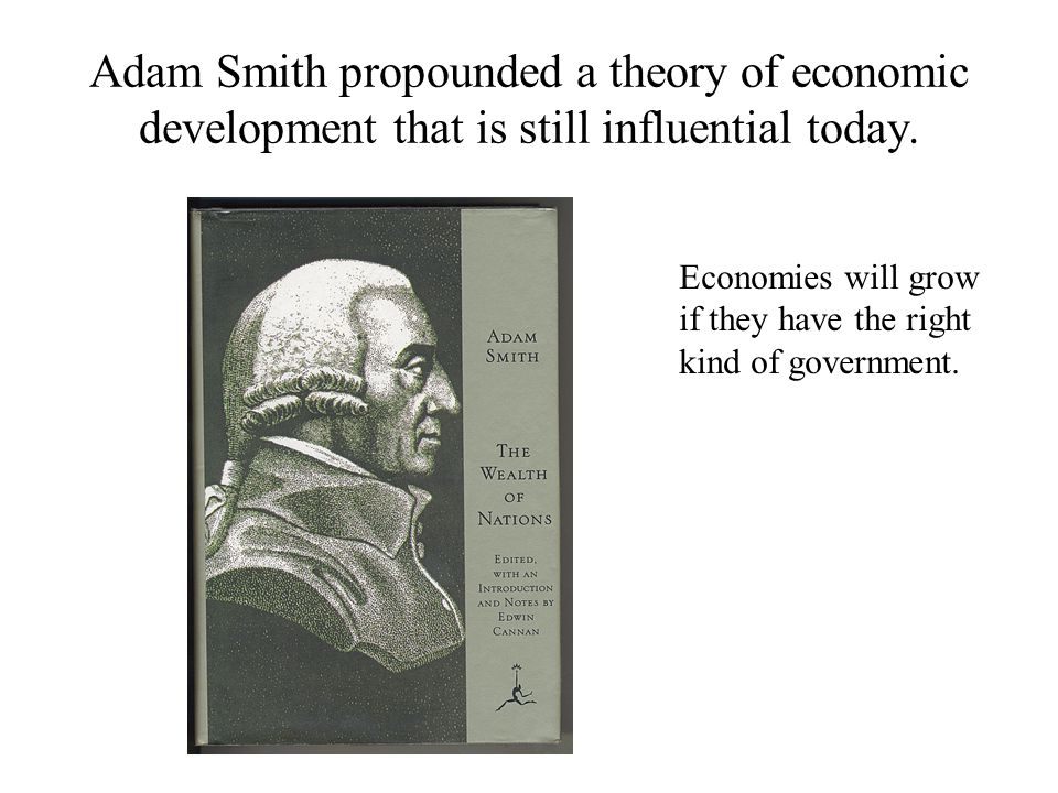 Adam Smith propounded a theory of economic development that is still influential today.