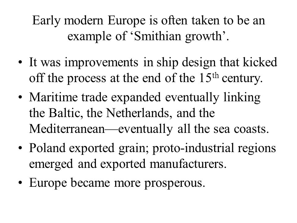 Early modern Europe is often taken to be an example of 'Smithian growth'.
