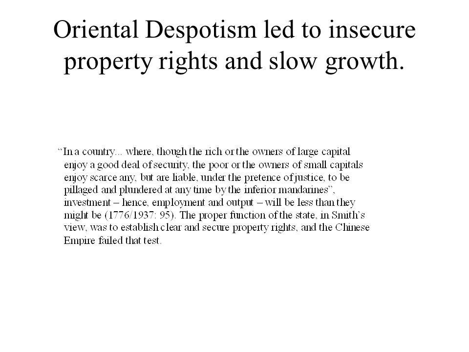 Oriental Despotism led to insecure property rights and slow growth.