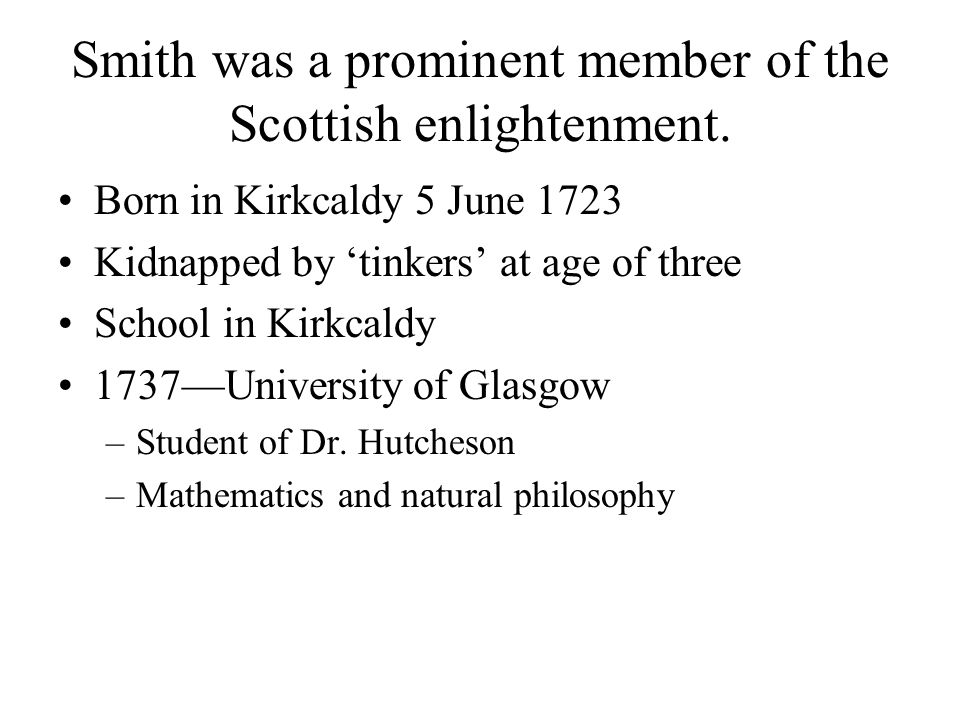 Smith was a prominent member of the Scottish enlightenment.